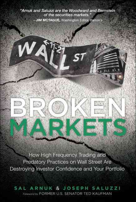 Broken Markets By Arnuk, Sal L./ Saluzzi, Joseph C.