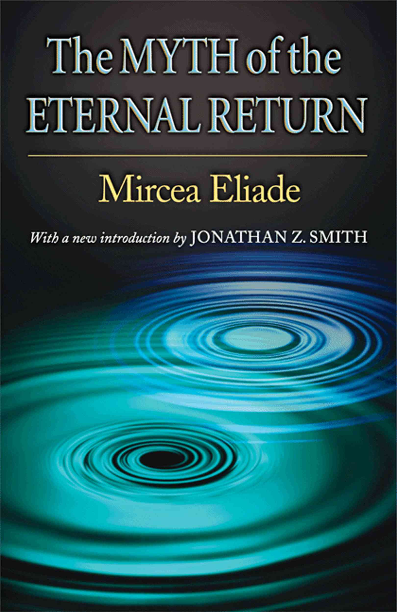 The Myth Of The Eternal Return By Eliade, Mircea/ Trask, Willard R. (TRN)/ Smith, Jonathan Z. (INT)